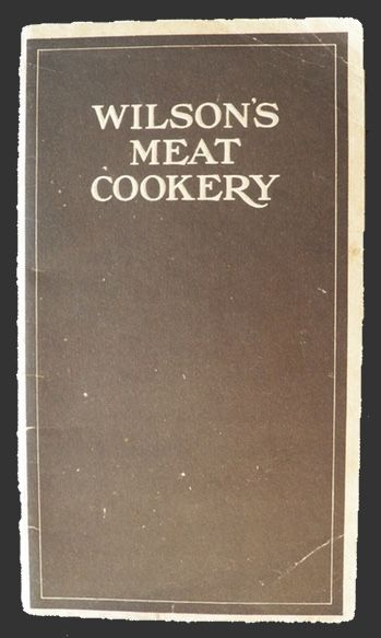 Wilson & Co ~ 1923 Wilson's Meat Cookery Recipe & Advertising Booklet